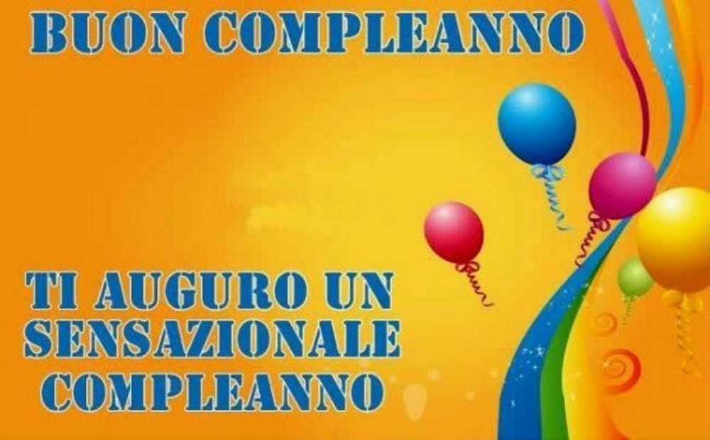 Buon Compleanno, ti auguro un sensazionale compleanno