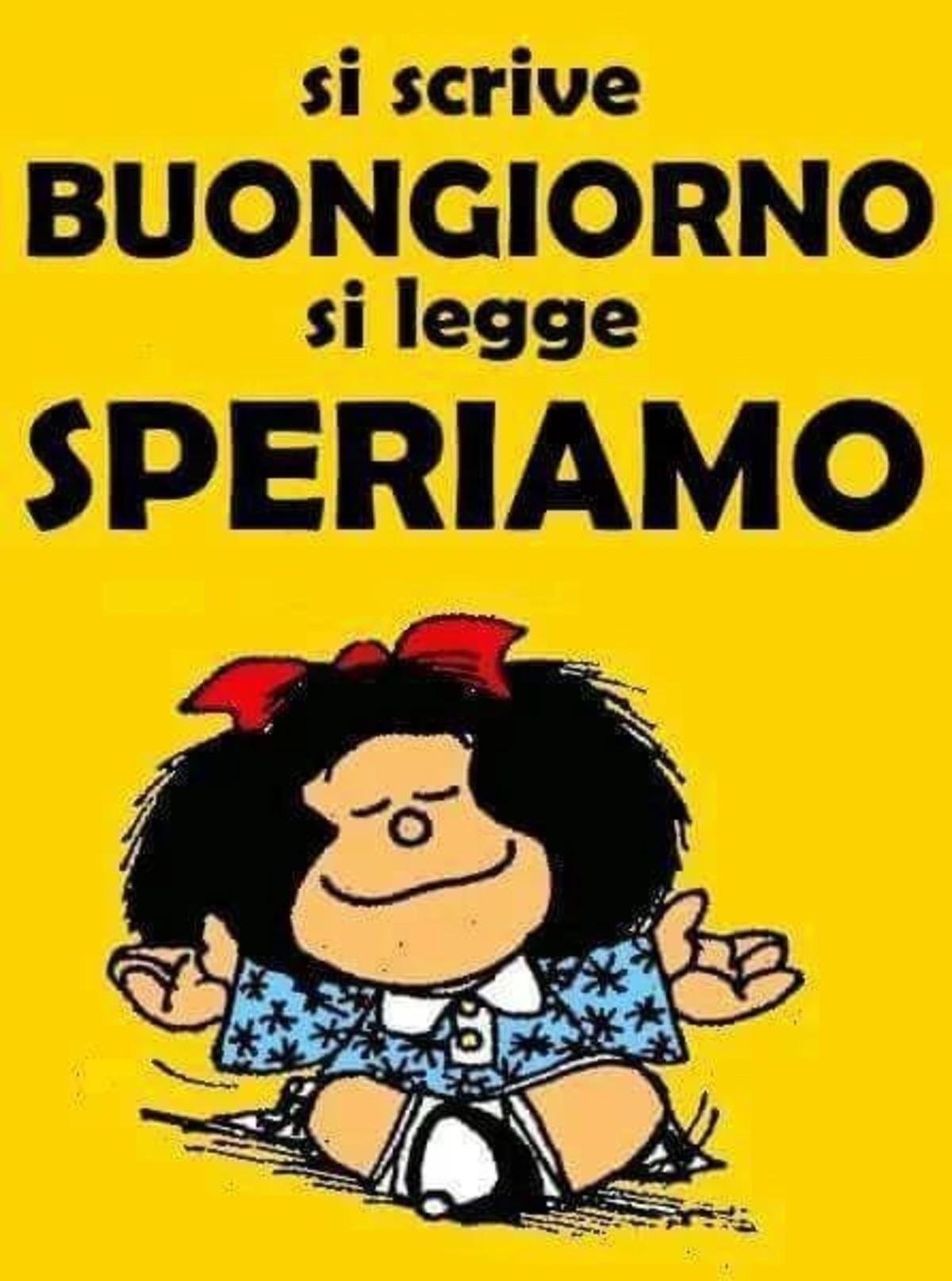 Si scrive Buongiorno, si legge speriamo. (Mafalda)