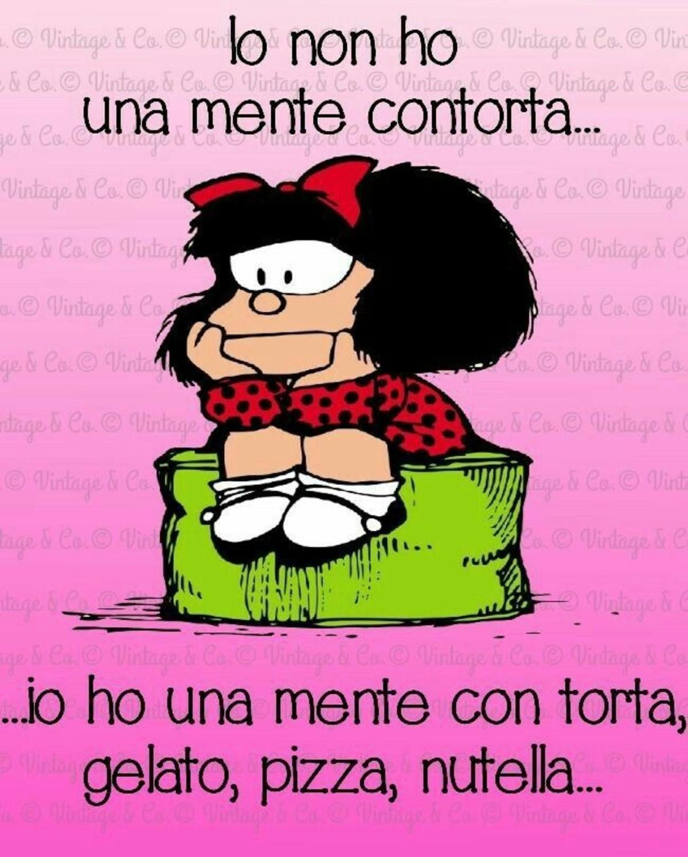 Io non ho una mente contorta... io ho una mente con torta, pizza, nutella... (frasi divertenti Mafalda)