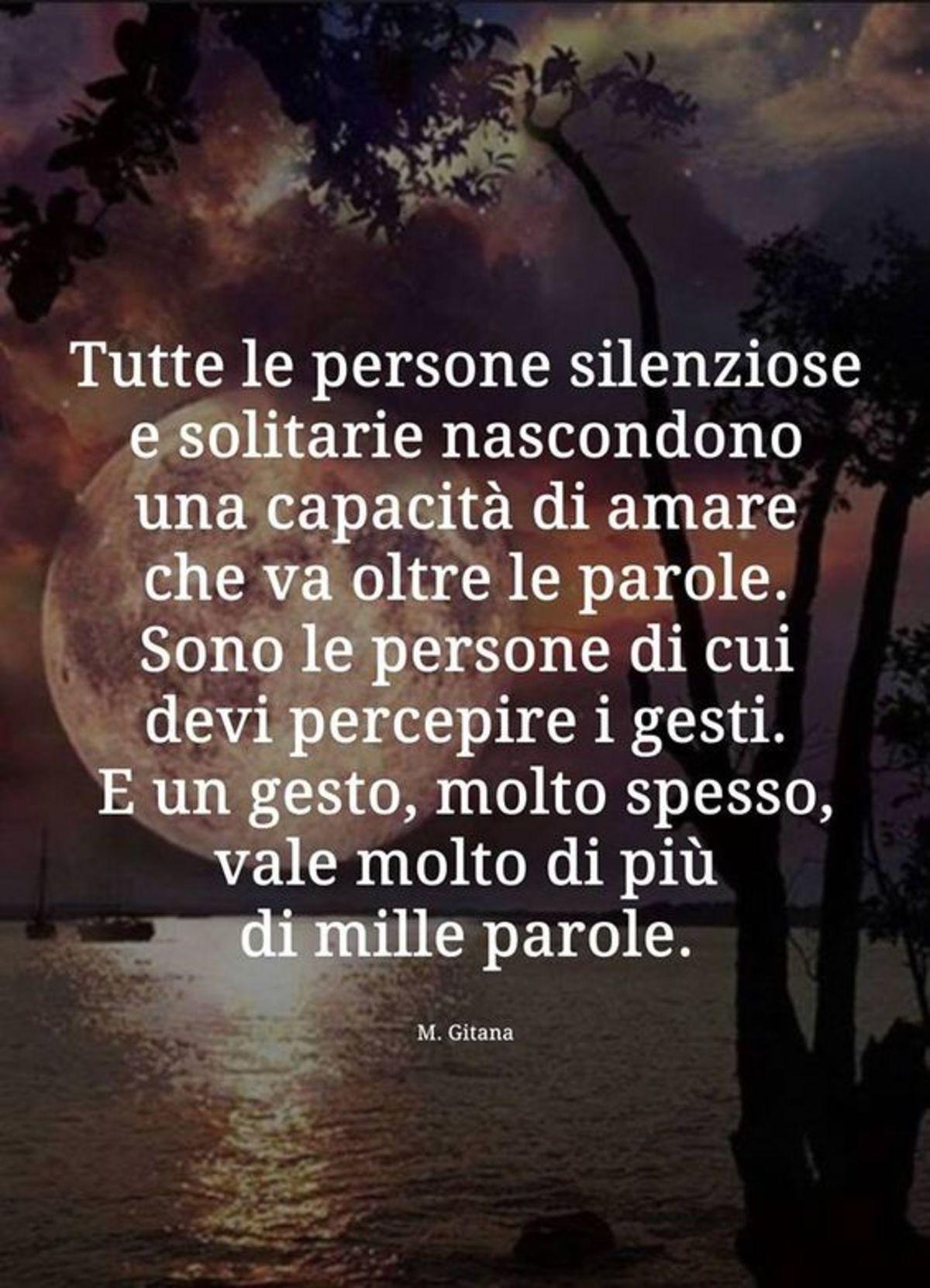 Tutte le persone silenziose e solitarie nascondono una capacità di amare che va oltre le parole.
