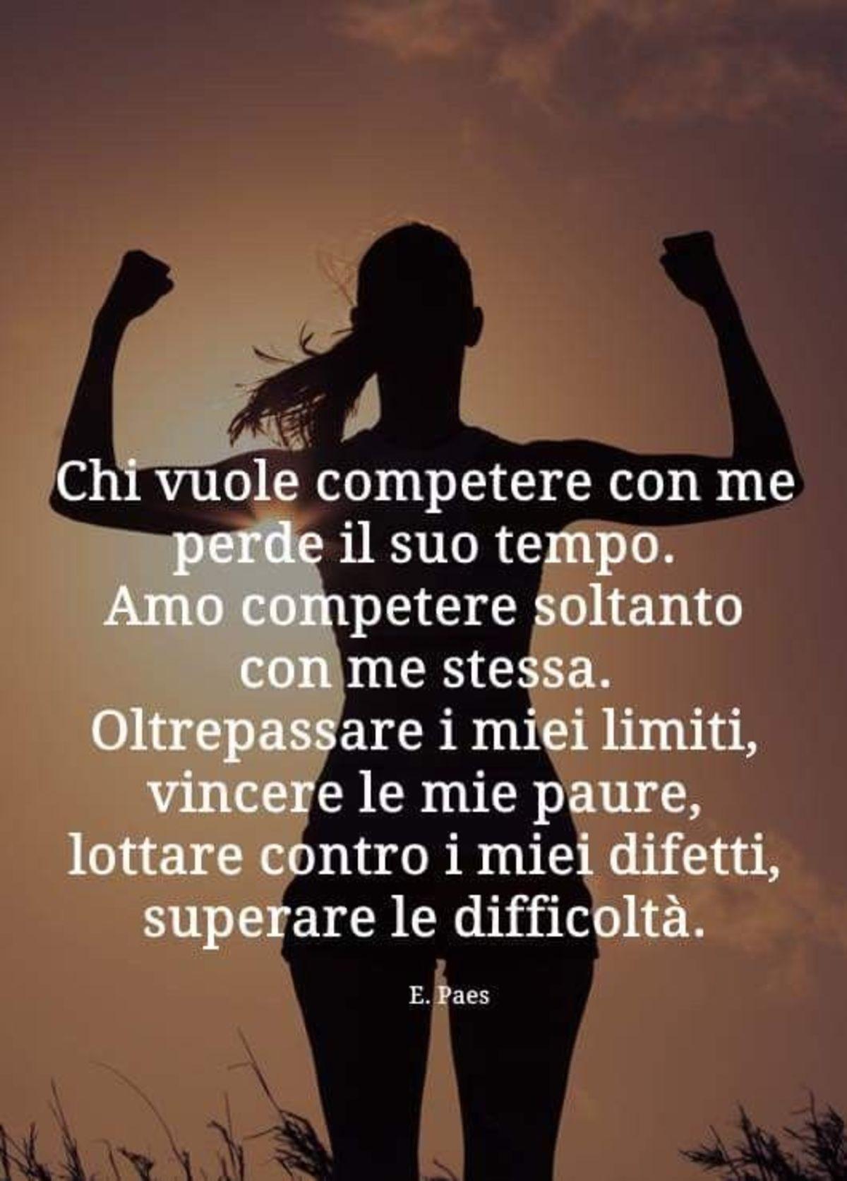 Chi vuole competere con me perde il suo tempo. Amo competere soltanto con me stessa.