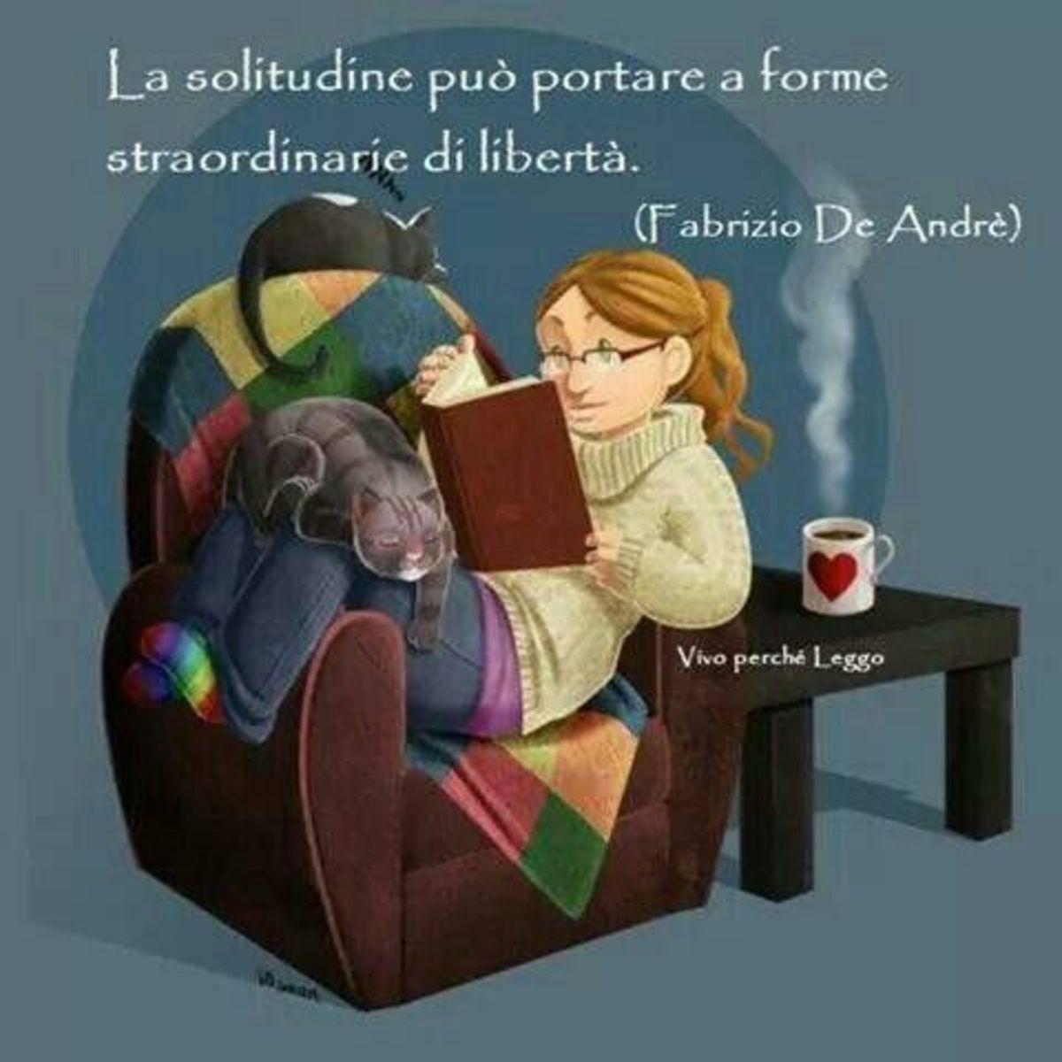 La solitudine può portare a forme straordinarie di libertà (Fabrizio de André)