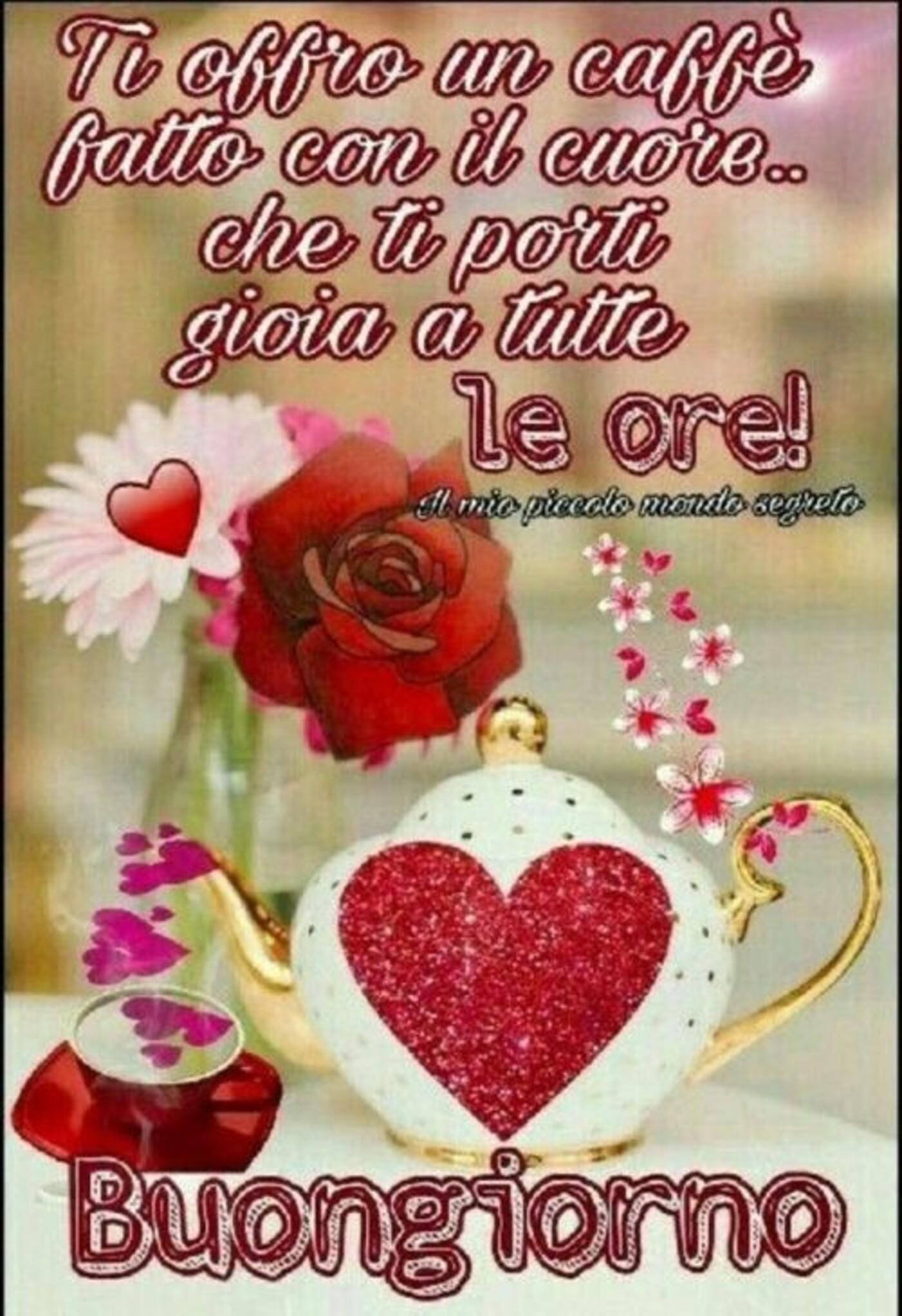 Ti offro un caffè fatto con il cuore... che ti porti gioia a tutte le ore! Buongiorno