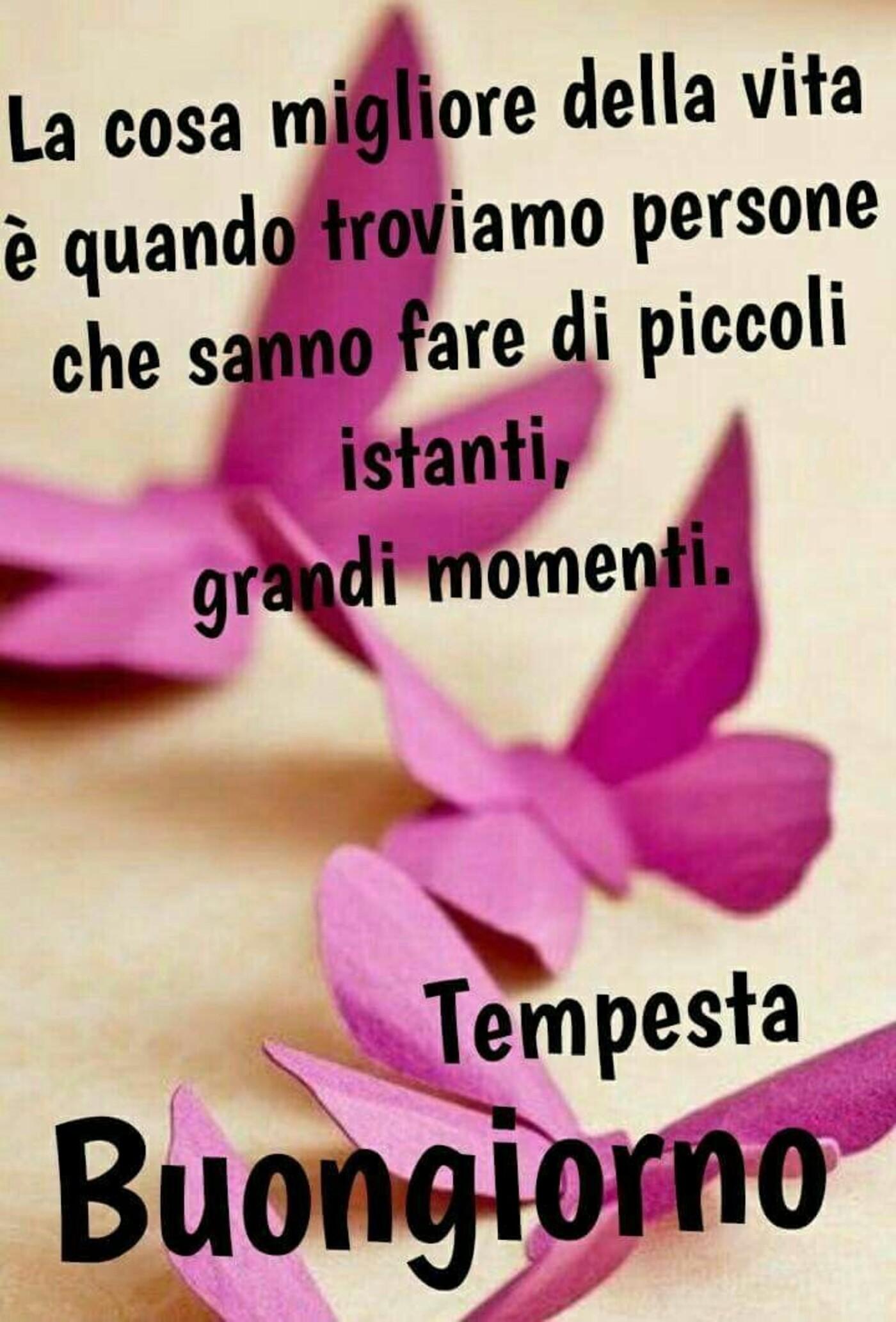 La cosa migliore della vita è quando troviamo persone, che sanno fare di piccoli istanti, grandi momenti. Buongiorno
