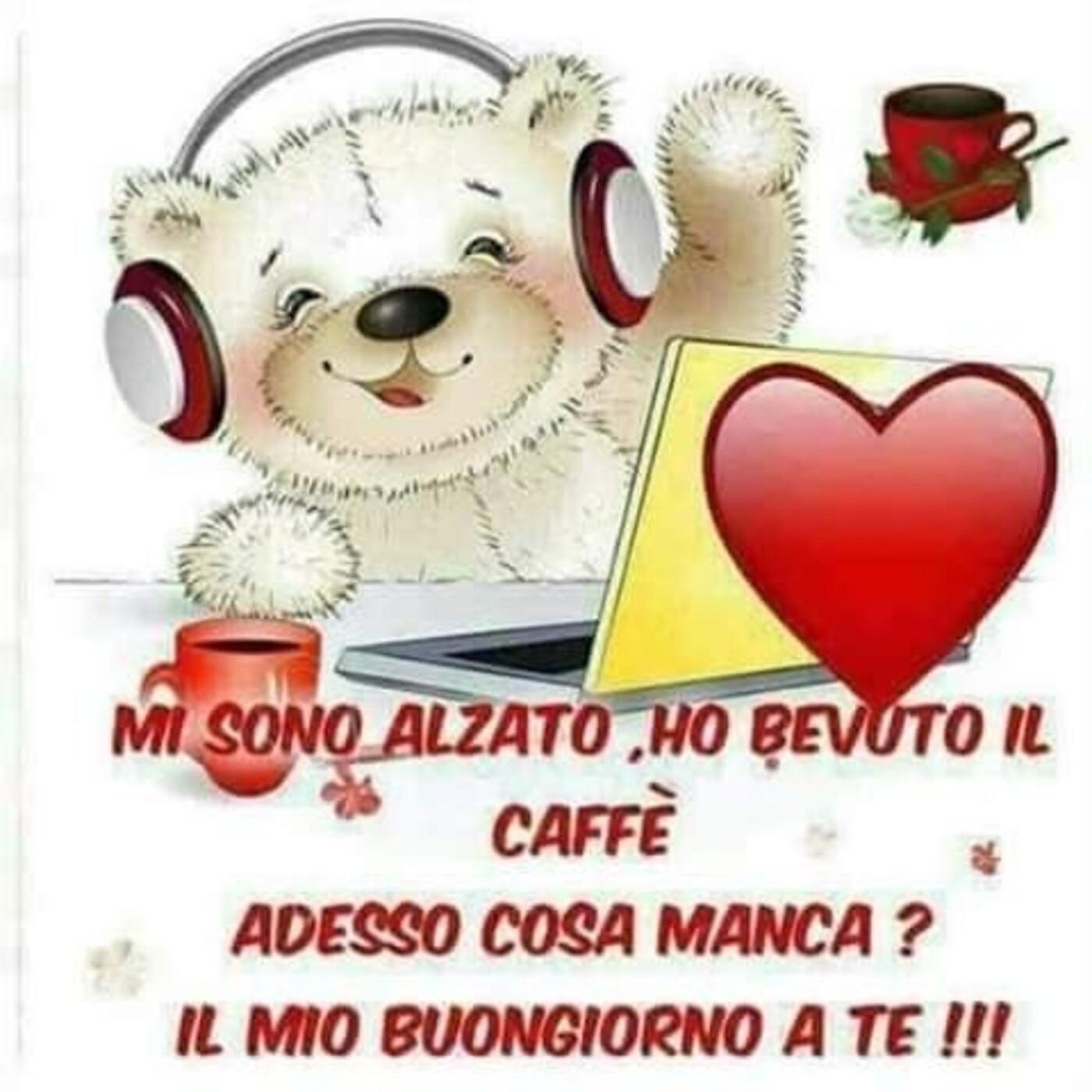 Mi sono alzato, ho bevuto il caffè. Adesso cosa manca? Il mio Buongiorno a te !!!