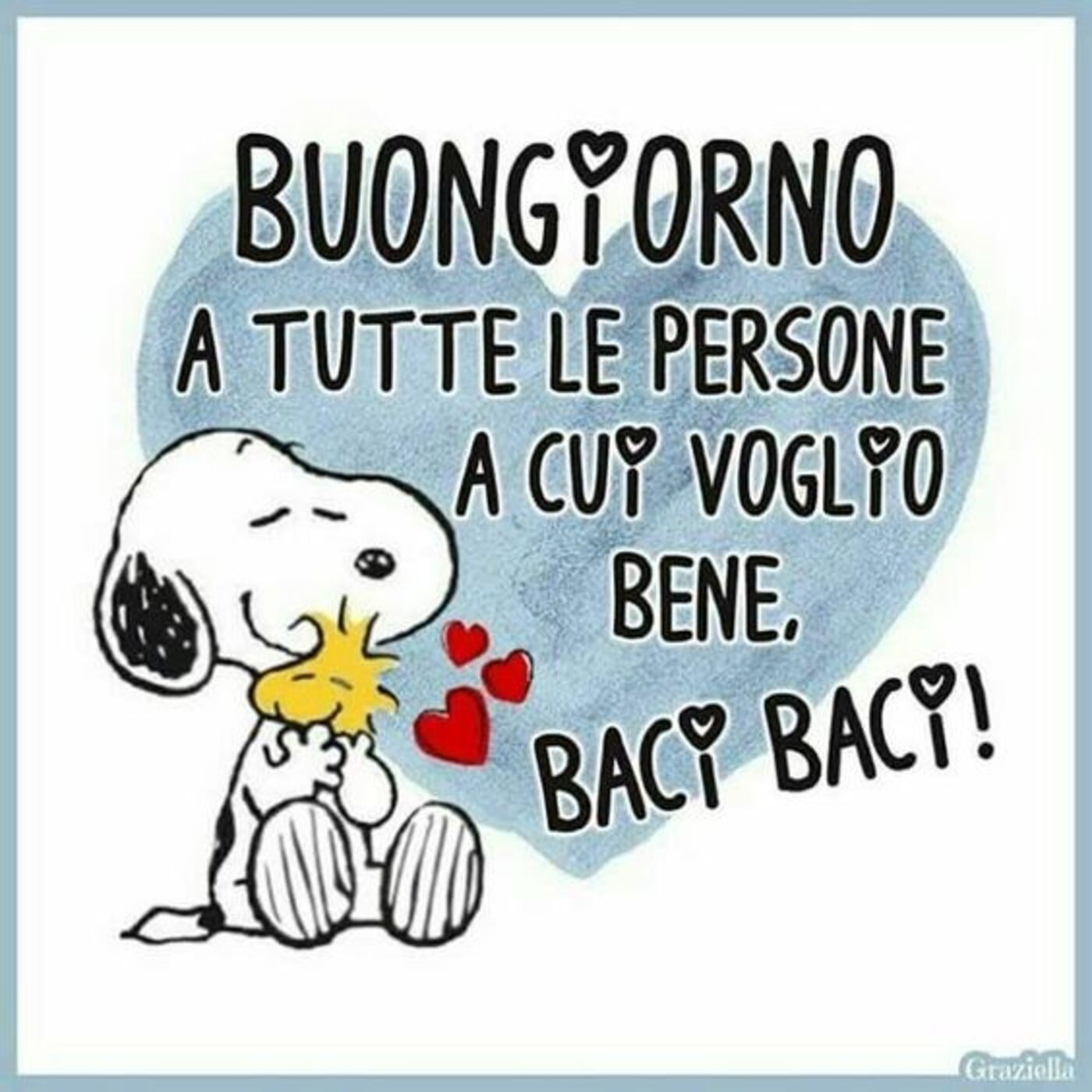 Buongiorno a tutte le persone a cui voglio bene, baci baci (Snoopy)