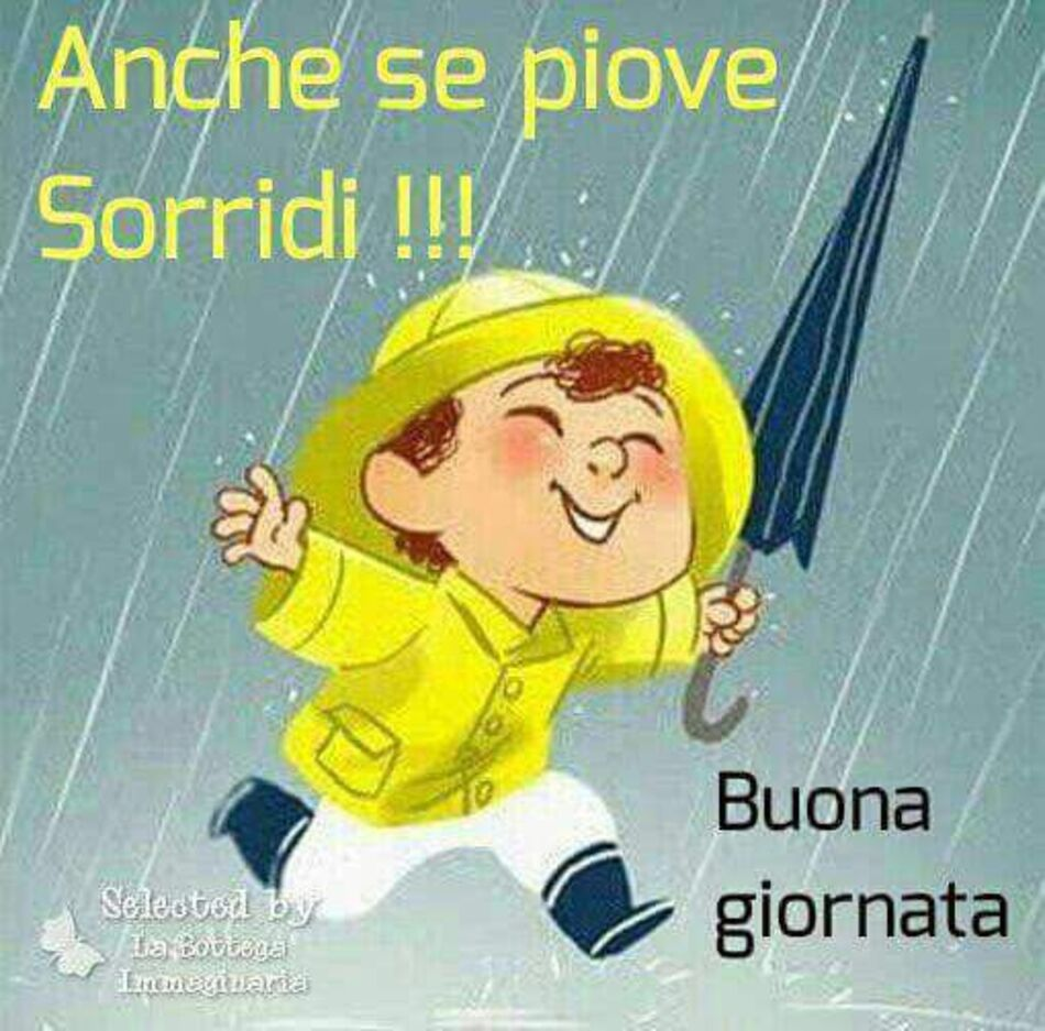 Anche se piove sorridi !!! Buona Giornata