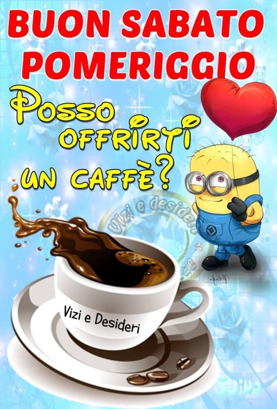 Buon Sabato Pomeriggio Posso offrirti un caffè?