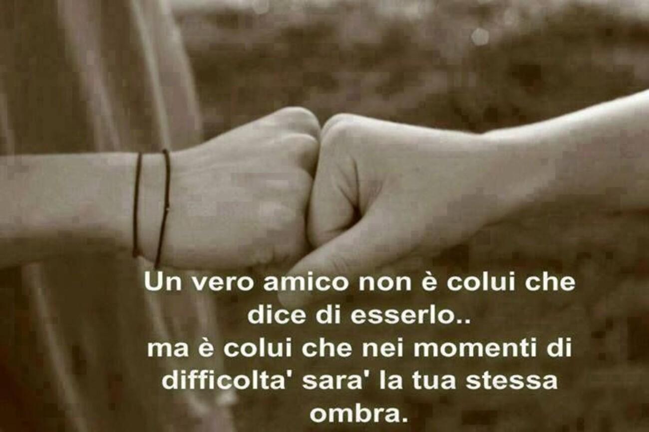 Un vero amico non è colui che dice di esserlo... Ma è colui che nei momenti di difficoltà sarà la tua stessa ombra.