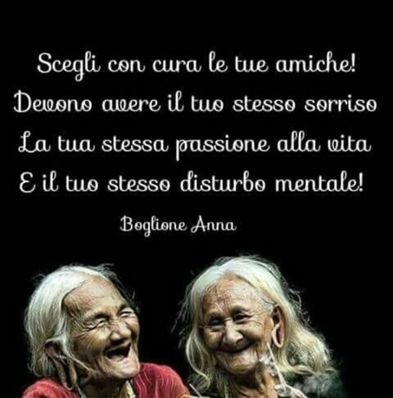 Scegli con cura le tue amiche ! Devono avere il tuo stesso sorriso, la tua stessa passione nella vita e il tuo stesso disturbo mentale!