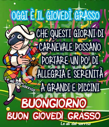 Oggi è il Giovedì Grasso. Che questi giorni di Carnevale possano portare un pò di allegria e serenità a grandi e piccini. Buongiorno Buon Giovedì Grasso