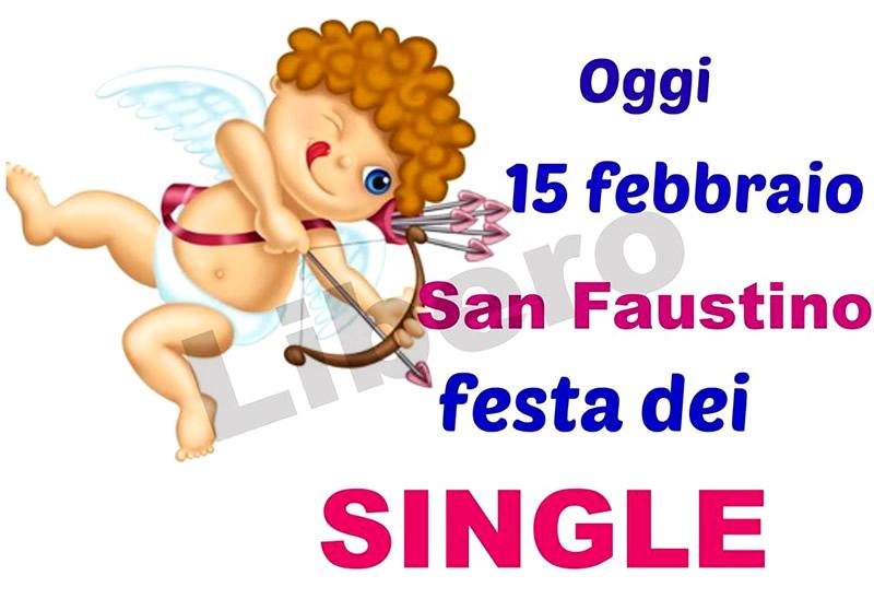 """""""Oggi 15 Febbraio San Faustino Festa dei Single"""""""