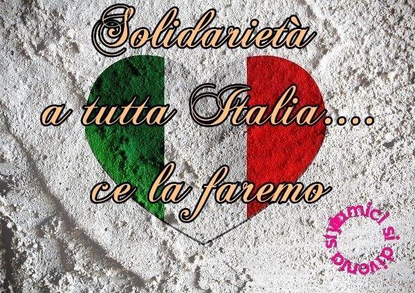 Solidarietà a tutta l'Italia... Ce la faremo!