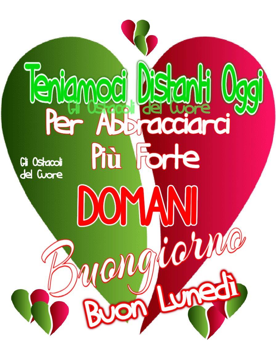 Buon Lunedì Italia. Teniamoci distanti oggi per abbracciarci più forte domani.