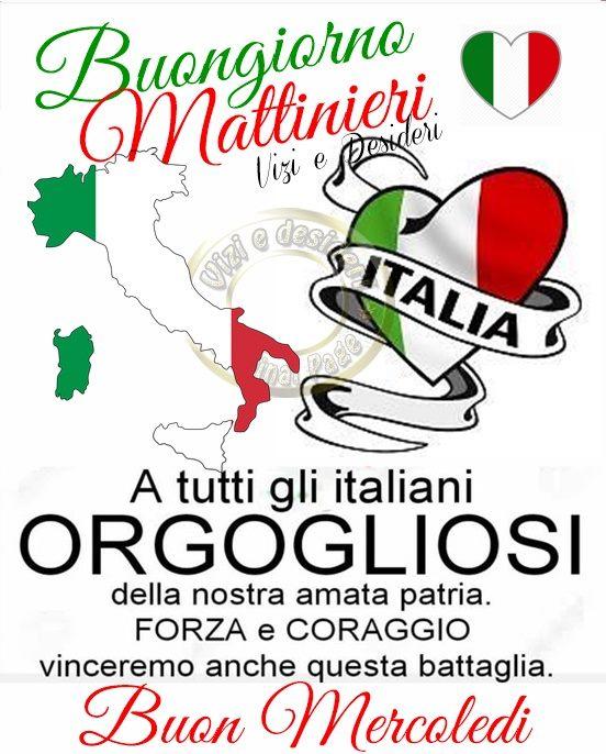 Buongiorno Mattinieri. A tutti gli italiani orgogliosi della nostra amata patria. FORZA e CORAGGIO, vinceremo anche questa battaglia! BUON MERCOLEDI'