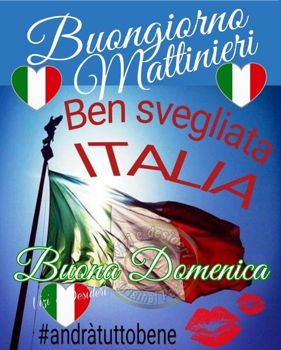 Buongiorno Mattinieri Ben Svegliata Italia. Buona Domenica #AndràTuttoBene