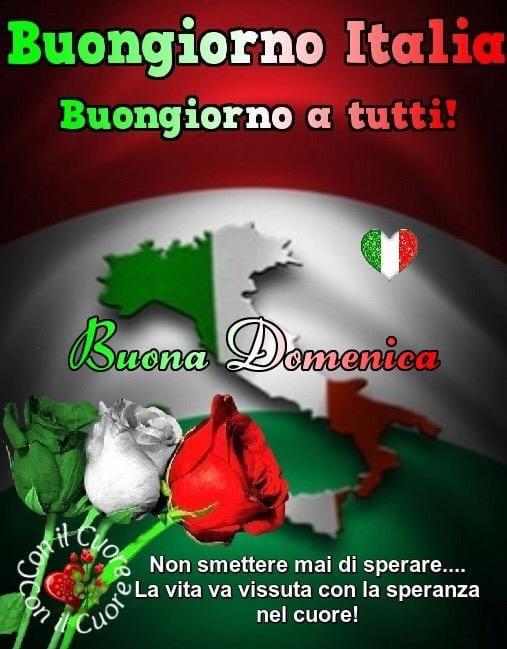 Buona Domenica Italia. Non smettere mai di sperare... La vita va vissuta con la SPERANZA nel Cuore!