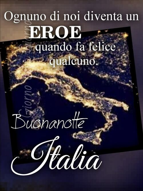 Ognuno di noi diventa un EROE quando fa felice qualcuno. Buonanotte Italia