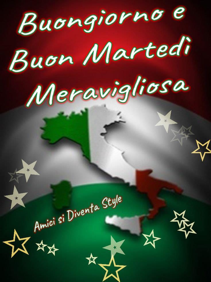 Buongiorno e Buon Martedì Meravigliosa Italia