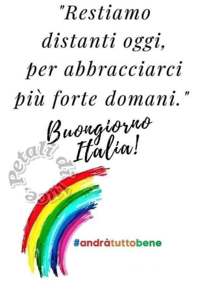 """""""Restiamo distanti oggi per abbracciarci più forte domani."""" Buongiorno Italia!"""