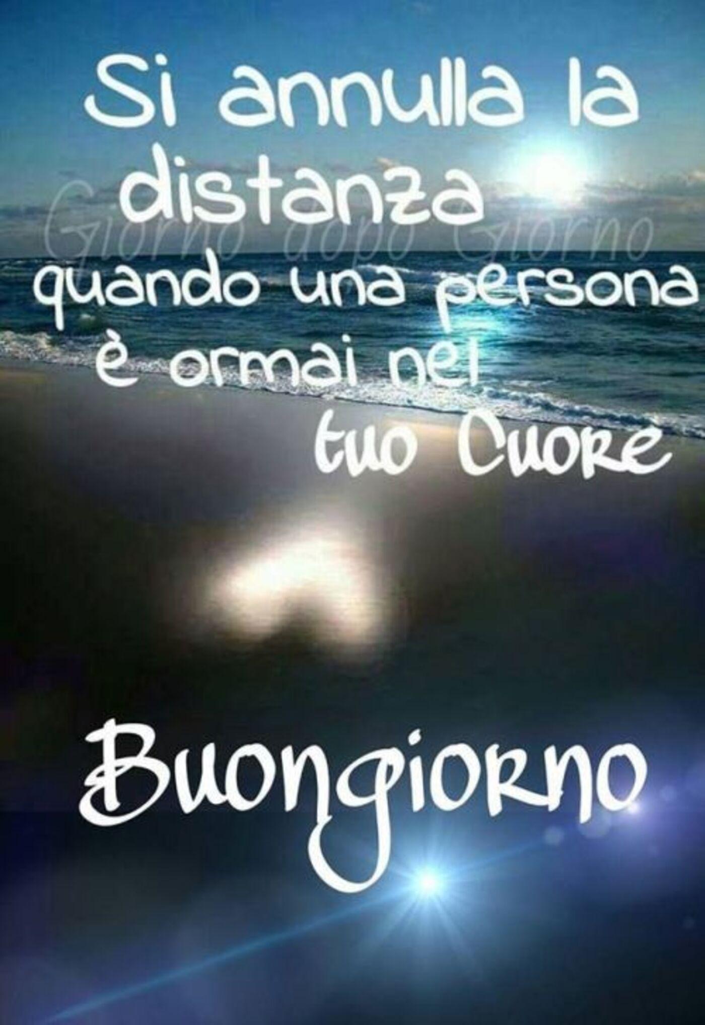 Si annulla la distanza quando una persona è ormai nel tuo Cuore. Buongiorno