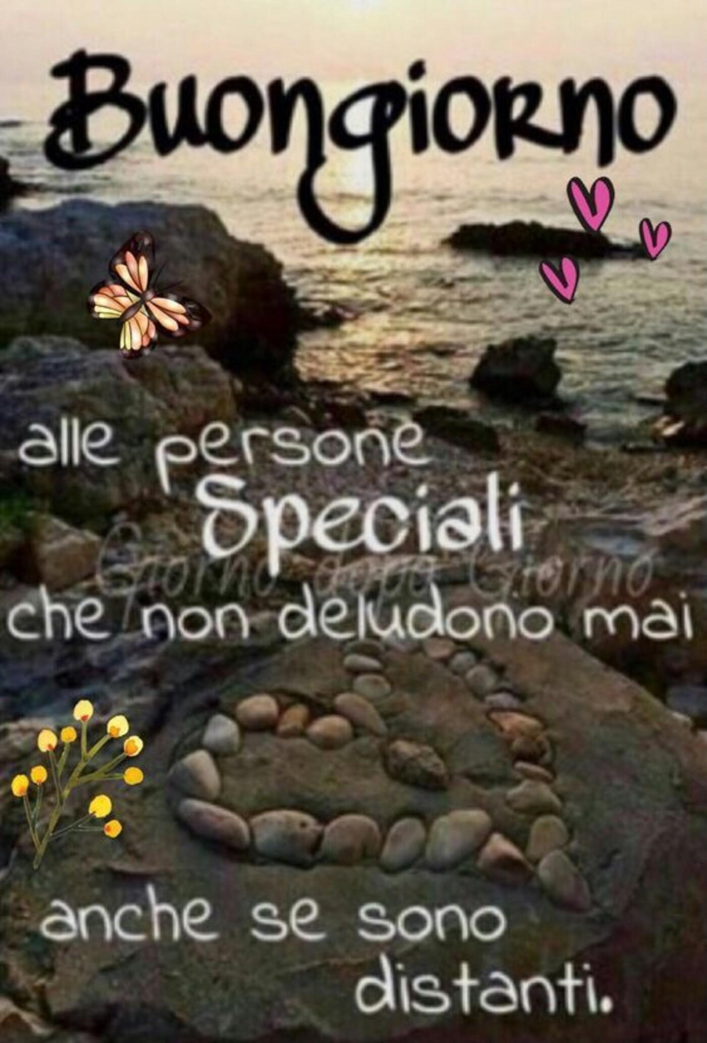 Buongiorno alle Persone Speciali che non deludono mai, anche se sono distanti
